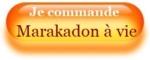 Je commande Marakadon à vie