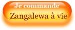 Je commande Zangalewa à vie